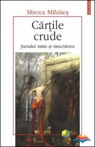 mihaies_mircea-cartile_crude_jurnalul_intim_si_sinuciderea_editia_a_ii-a_revazuta-5379